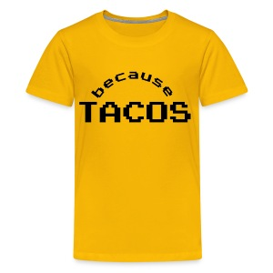 Because Tacos - Kids' Premium T-Shirt