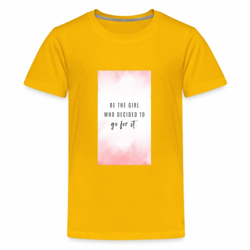 BE THE GIRL WHO DECIDED TO GO FOR IT - Kids' Premium T-Shirt