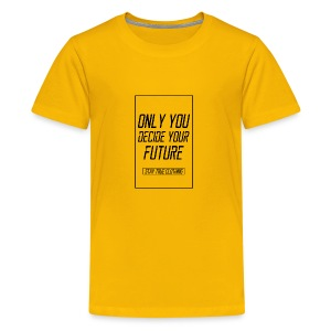 Only you decide your future White - Kids' Premium T-Shirt