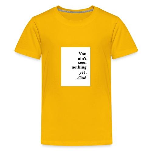 You aint seen nothing yet! - Kids' Premium T-Shirt