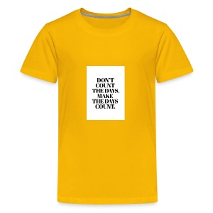 Dont count the days. make the days cound - Kids' Premium T-Shirt