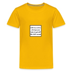 Life is a series of steps you take to get off the - Kids' Premium T-Shirt