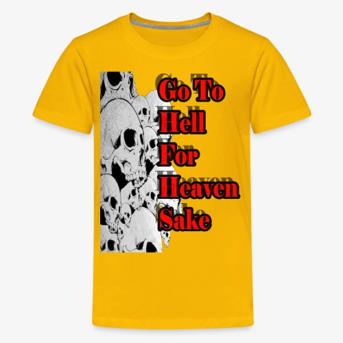 SKULL IS THE LIMIT - Go to hell for heaven sake - Kids' Premium T-Shirt