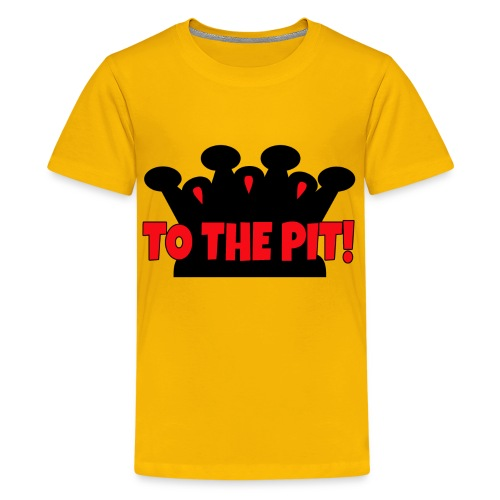 To the Pit - Kids' Premium T-Shirt