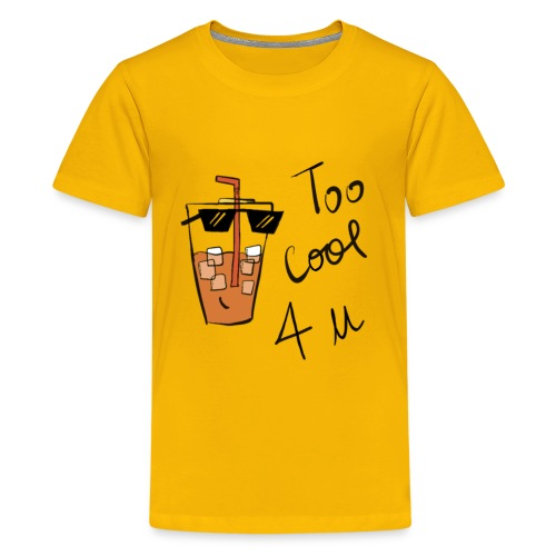 Too cool for you - Kids' Premium T-Shirt