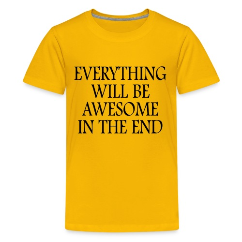 Everything Will Be Awesome In The End - Kids' Premium T-Shirt