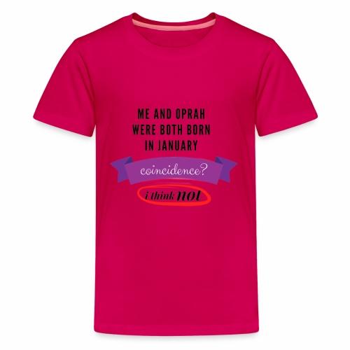 Me And Oprah Were Both Born in January - Kids' Premium T-Shirt