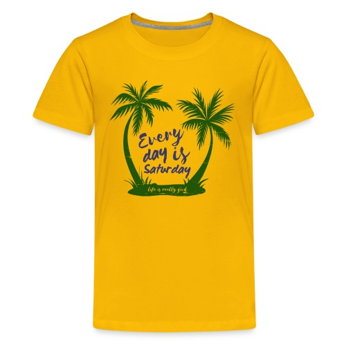 Life Is Really Good Every Day Is Saturday - Kids' Premium T-Shirt