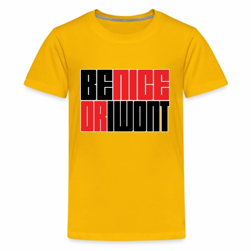 Be nice or i won't - Kids' Premium T-Shirt