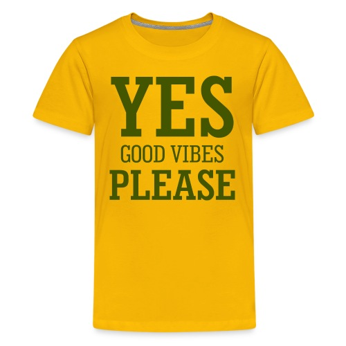 yes good vibes please 9 - Kids' Premium T-Shirt