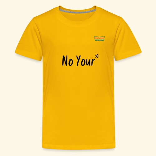 No Your* - Kids' Premium T-Shirt