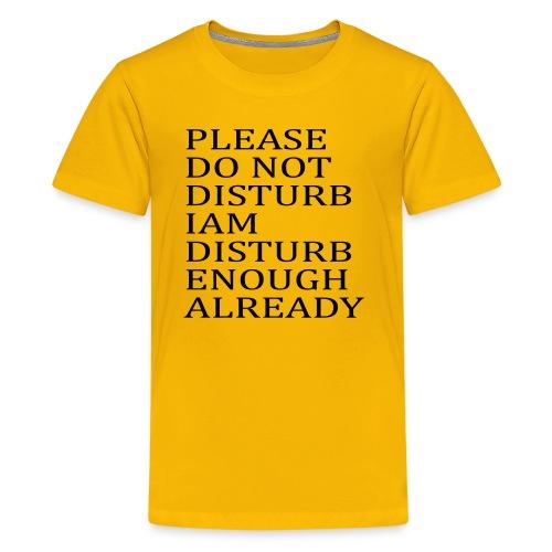 Please Do Not Disturb I am Disturb Enough Already - Kids' Premium T-Shirt