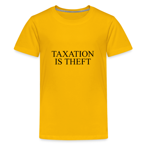 Taxation Is Theft - Kids' Premium T-Shirt