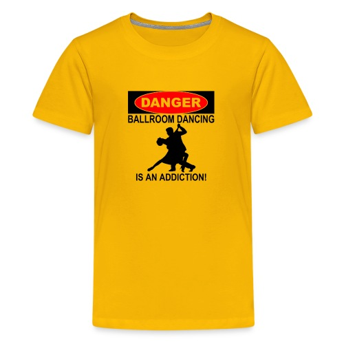 Danger Ballroom Dancing Is Addiction - Kids' Premium T-Shirt