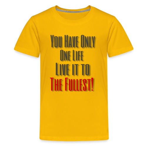Live life to the fullest! - Kids' Premium T-Shirt