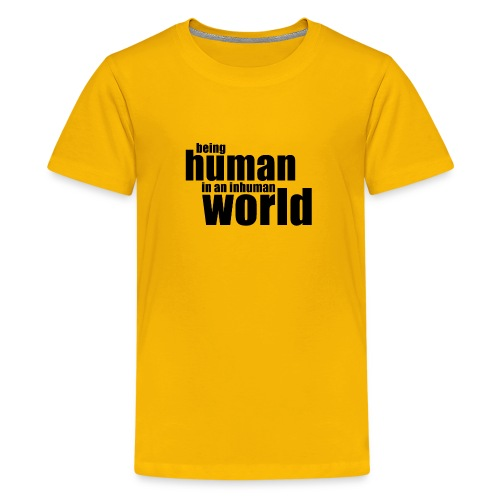 Being human in an inhuman world - Kids' Premium T-Shirt