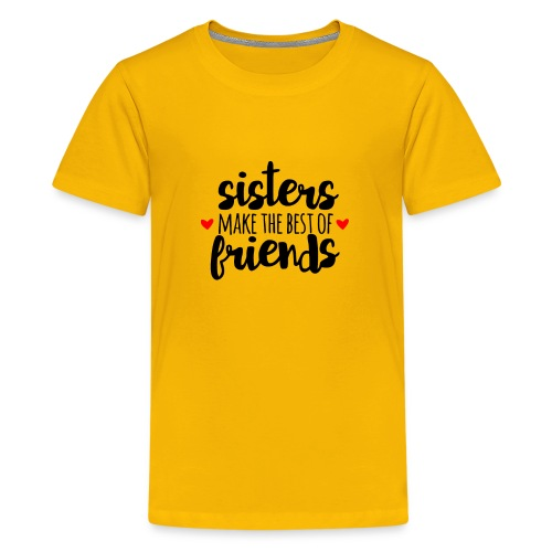 Sisters make the best of friends - Kids' Premium T-Shirt