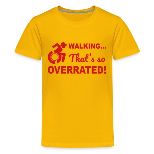 Walking that's so overrated for wheelchair users - Kids' Premium T-Shirt