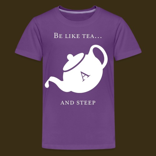 Be like tea... and steep - Kids' Premium T-Shirt