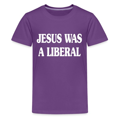 Jesus_Was_a_Liberal_WHITE - Kids' Premium T-Shirt