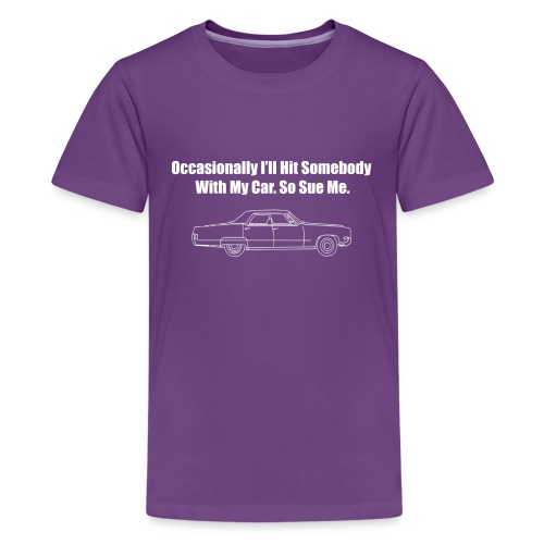 Occasionally I'll Hit Somebody With My Car... - Kids' Premium T-Shirt
