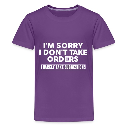 Cool I'm Sorry I Don't Take Orders Shirt - Kids' Premium T-Shirt