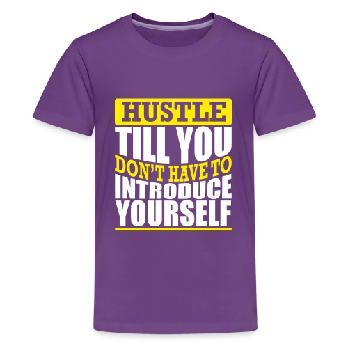 Hustle Till You Don't have to Introduce Yourself 2 - Kids' Premium T-Shirt