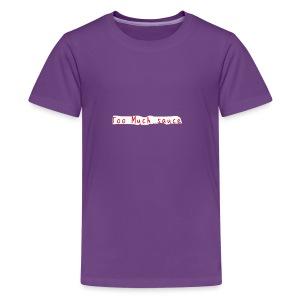 Too Much Sauce - Kids' Premium T-Shirt