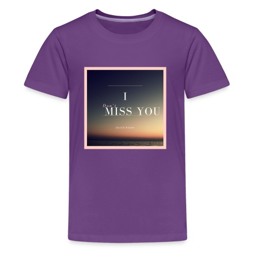 I Don't Miss You - Kids' Premium T-Shirt