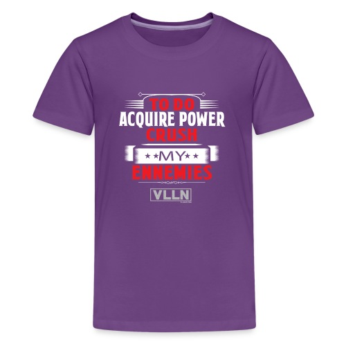 VLLN To do list: acquire power and crush ennemies - Kids' Premium T-Shirt