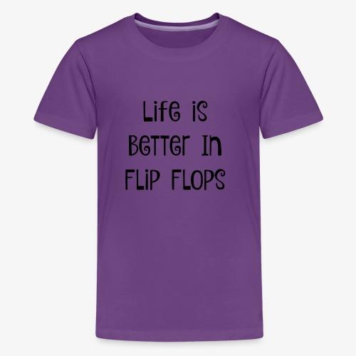 Life is Better in Flip Flops - Kids' Premium T-Shirt