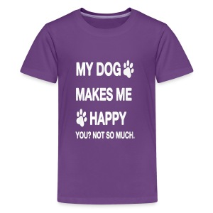 My Dog makes me happy! You Not so much! - Kids' Premium T-Shirt
