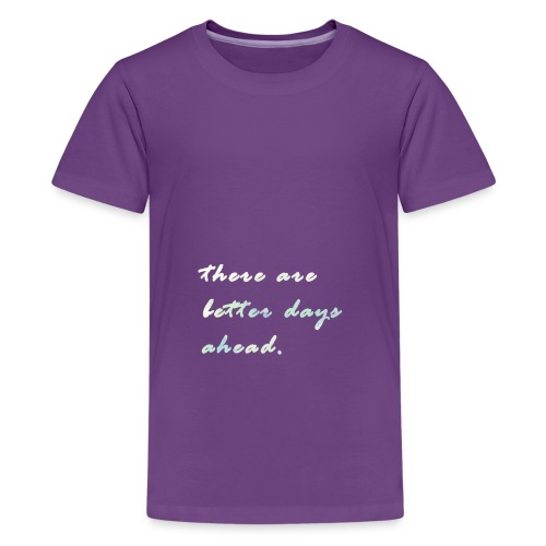 there are better days ahead. - Kids' Premium T-Shirt