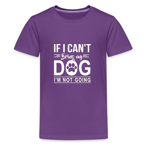 If I cant bring my dog I'm not going - Kids' Premium T-Shirt