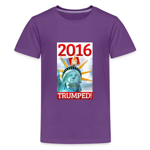 2016 TRUMPED! - Hillary Trumped by Lady Liberty - Kids' Premium T-Shirt