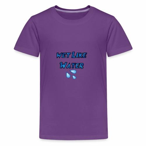 Wet Like Water - Kids' Premium T-Shirt