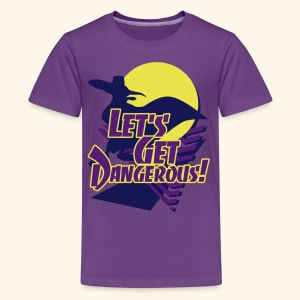 Let's get dangerous - Kids' Premium T-Shirt