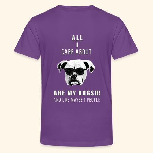 All i care about are my DOGS - Kids' Premium T-Shirt