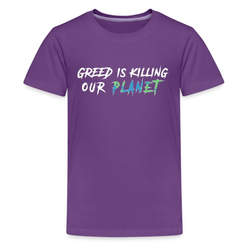 Greed is killing our planet - Kids' Premium T-Shirt