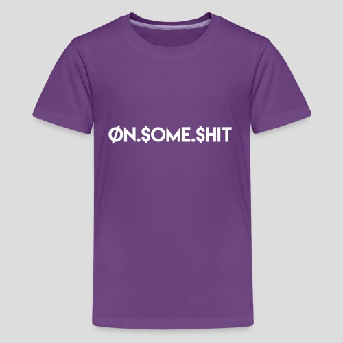 ON SOME SHIT Logo (White Logo Only) - Kids' Premium T-Shirt