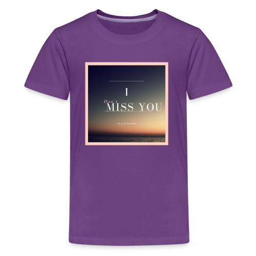 I Don't Miss You - Kids' Premium T-Shirt