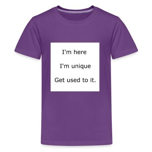 I'M HERE, I'M UNIQUE, GET USED TO IT - Kids' Premium T-Shirt