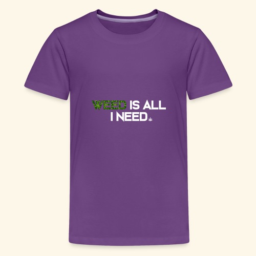 WEED IS ALL I NEED - T-SHIRT - HOODIE - CANNABIS - Kids' Premium T-Shirt