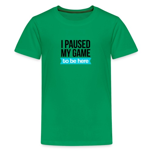 I Paused My Game - Kids' Premium T-Shirt