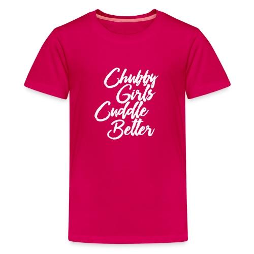Chubby Girls Cuddle Better Funny T Shirt - Kids' Premium T-Shirt