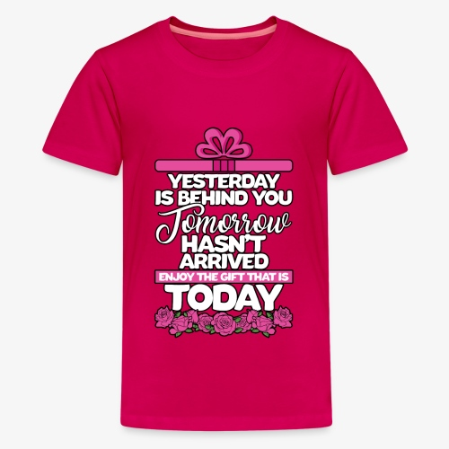 Enjoy The Gift That IS TODAY - Kids' Premium T-Shirt