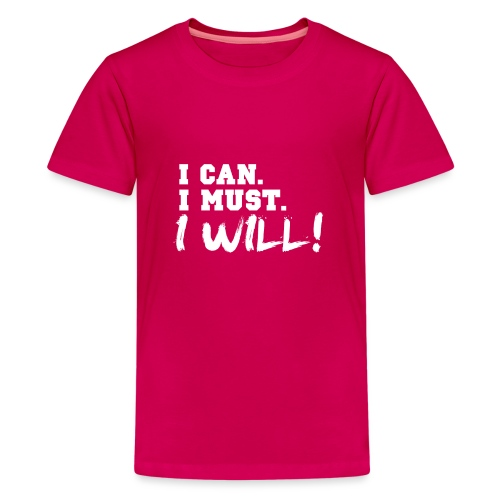 I Can. I Must. I Will! - Kids' Premium T-Shirt