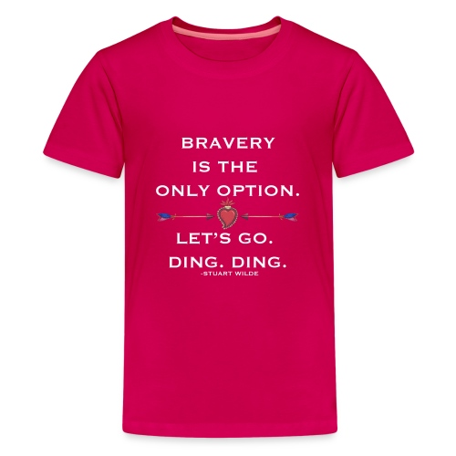 BRAVERY IS THE ONLY OPTION - Kids' Premium T-Shirt