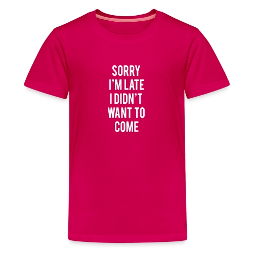 Sorry I m Late - Kids' Premium T-Shirt