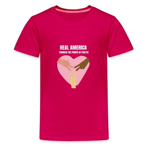 Heal America Through the Power of Prayer - Kids' Premium T-Shirt